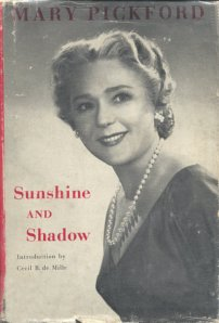 Sunshine and Shadow - The Memoirs of Mary Pickford